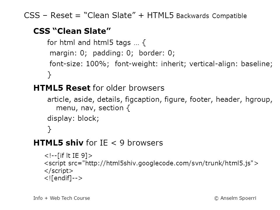 "© Anselm SpoerriInfo + Web Tech Course CSS – Reset = ""Clean Slate"" + HTML5 Backwards Compatible CSS ""Clean Slate"" for html and html5 tags … { margin:"