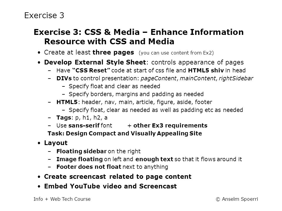 © Anselm SpoerriInfo + Web Tech Course Exercise 3 Exercise 3: CSS & Media – Enhance Information Resource with CSS and Media Create at least three page