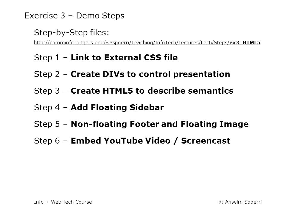 © Anselm SpoerriInfo + Web Tech Course Exercise 3 – Demo Steps Step-by-Step files: http://comminfo.rutgers.edu/~aspoerri/Teaching/InfoTech/Lectures/Le