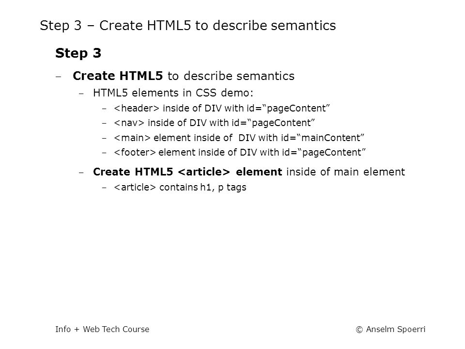 © Anselm SpoerriInfo + Web Tech Course Step 3 – Create HTML5 to describe semantics Step 3 ‒ Create HTML5 to describe semantics ‒ HTML5 elements in CSS