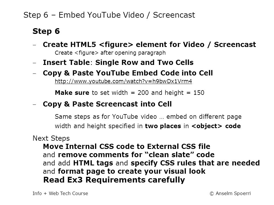 © Anselm SpoerriInfo + Web Tech Course Step 6 – Embed YouTube Video / Screencast Step 6 ‒ Create HTML5 element for Video / Screencast Create after ope