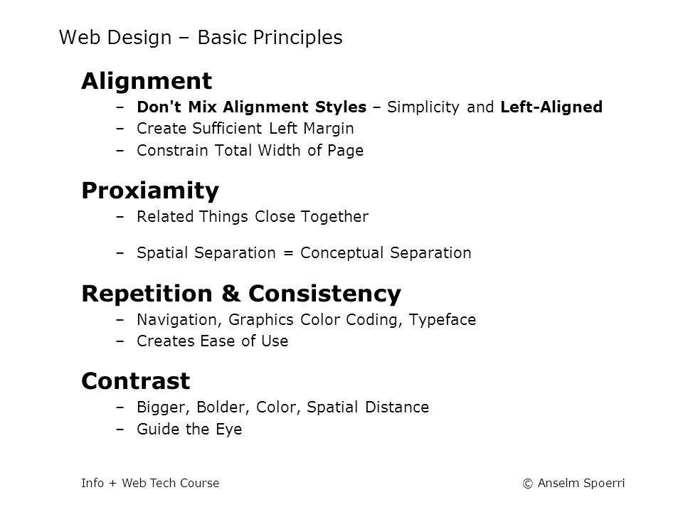 © Anselm SpoerriInfo + Web Tech Course Web Design – Basic Principles Alignment –Don't Mix Alignment Styles – Simplicity and Left-Aligned –Create Suffi