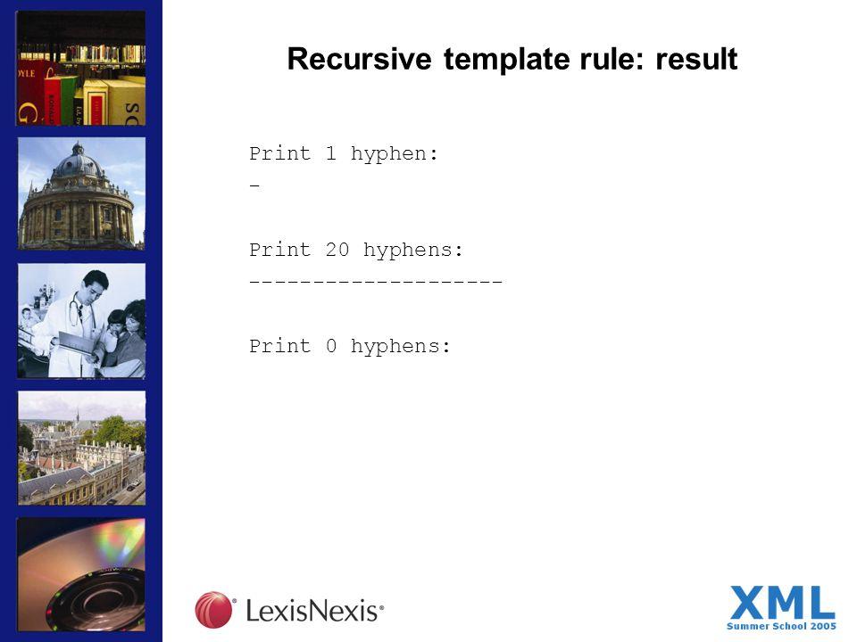 Recursive template rule: result Print 1 hyphen: - Print 20 hyphens: -------------------- Print 0 hyphens: