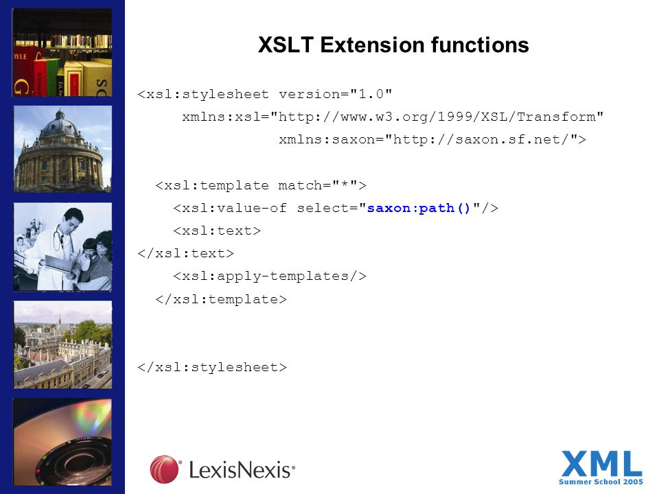 XSLT Extension functions <xsl:stylesheet version= 1.0 xmlns:xsl= http://www.w3.org/1999/XSL/Transform xmlns:saxon= http://saxon.sf.net/ >