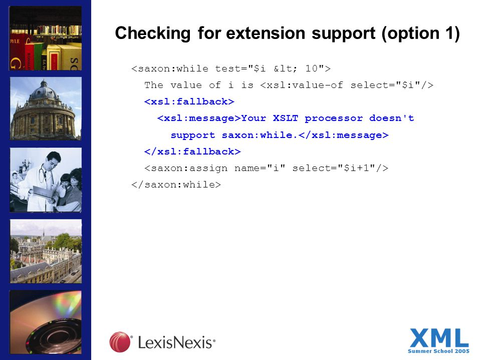 Checking for extension support (option 1) The value of i is Your XSLT processor doesn t support saxon:while.