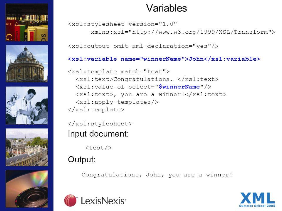 Variables <xsl:stylesheet version= 1.0 xmlns:xsl= http://www.w3.org/1999/XSL/Transform > John Congratulations,, you are a winner.