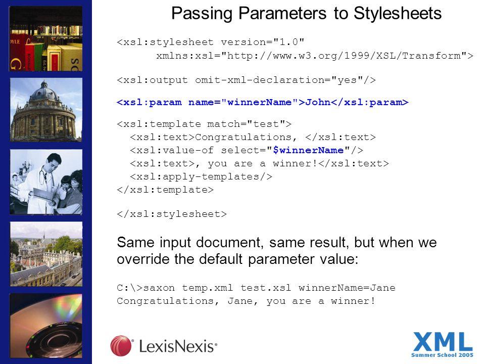 Passing Parameters to Stylesheets <xsl:stylesheet version= 1.0 xmlns:xsl= http://www.w3.org/1999/XSL/Transform > John Congratulations,, you are a winner.
