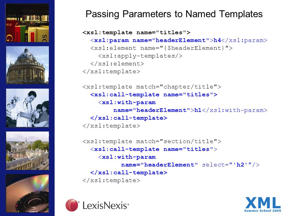 Passing Parameters to Named Templates h4 <xsl:with-param name= headerElement >h1 <xsl:with-param name= headerElement select= h2 />