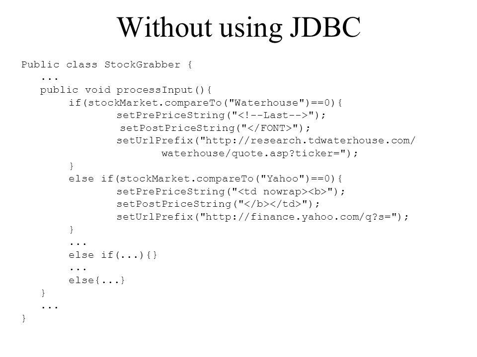 Without using JDBC Public class StockGrabber {... public void processInput(){ if(stockMarket.compareTo(