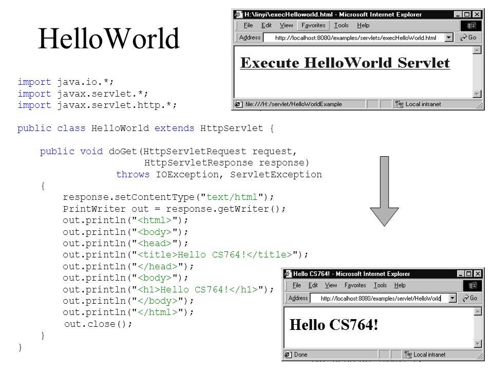 HelloWorld import java.io.*; import javax.servlet.*; import javax.servlet.http.*; public class HelloWorld extends HttpServlet { public void doGet(HttpServletRequest request, HttpServletResponse response) throws IOException, ServletException { response.setContentType( text/html ); PrintWriter out = response.getWriter(); out.println( ); out.println( Hello CS764.