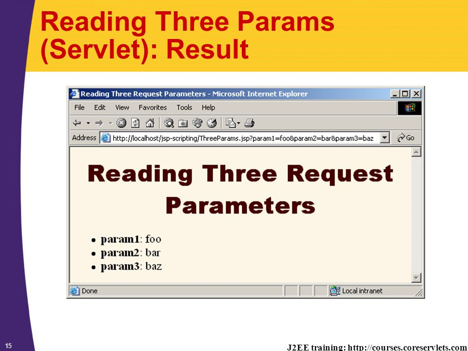 J2EE training: http://courses.coreservlets.com 15 Reading Three Params (Servlet): Result