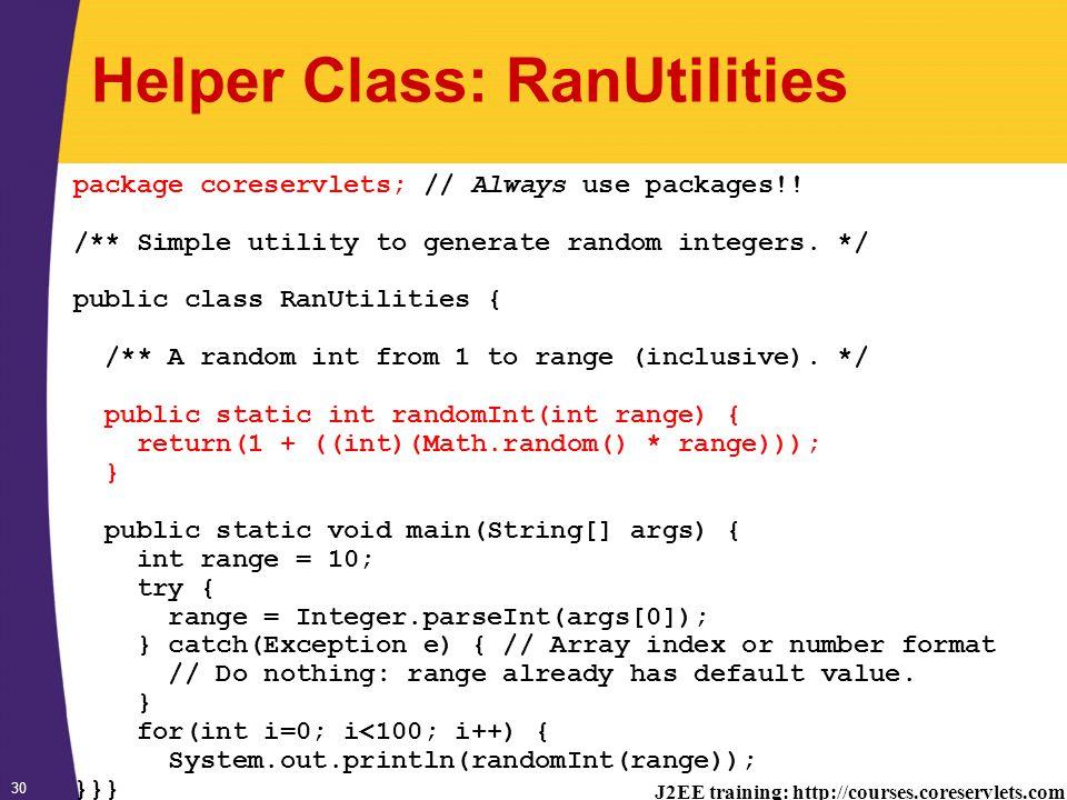 J2EE training: http://courses.coreservlets.com 30 Helper Class: RanUtilities package coreservlets; // Always use packages!.