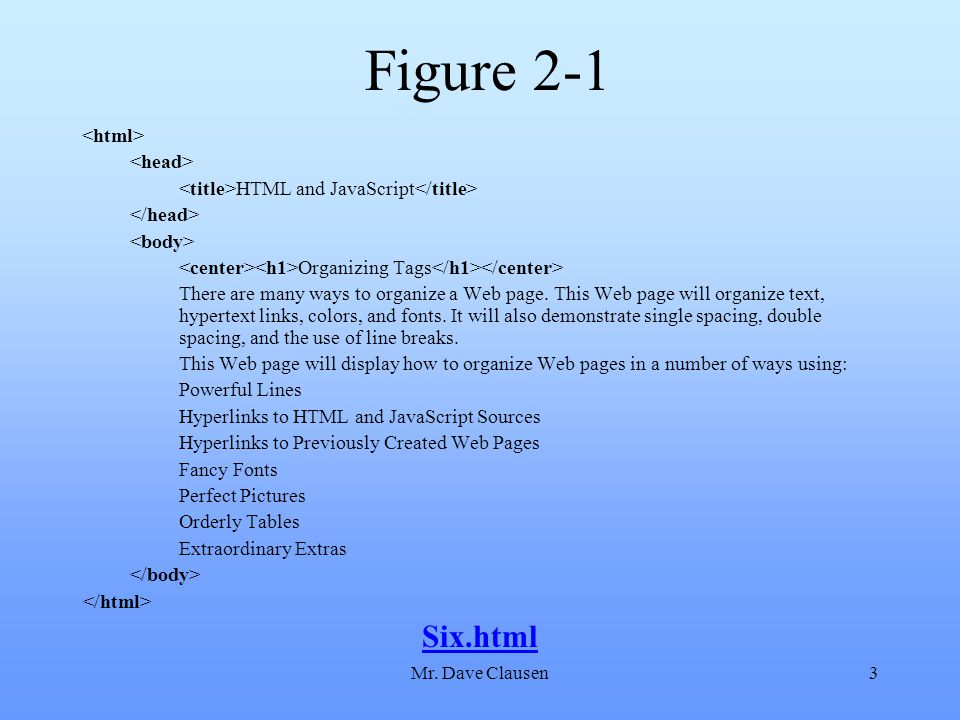 Mr. Dave Clausen3 Figure 2-1 HTML and JavaScript Organizing Tags There are many ways to organize a Web page. This Web page will organize text, hyperte