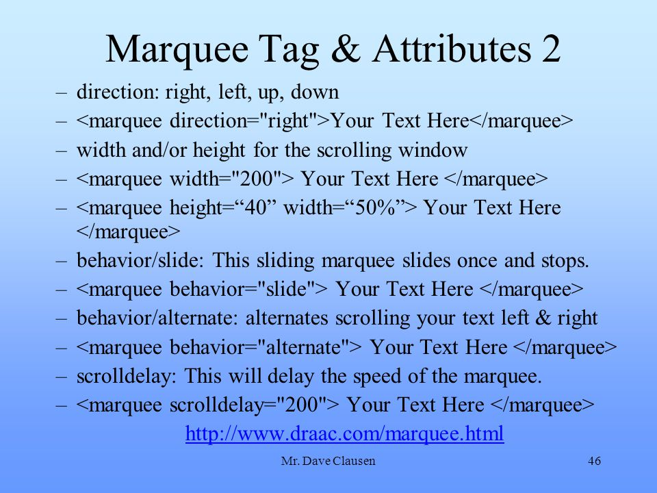 Mr. Dave Clausen46 Marquee Tag & Attributes 2 –direction: right, left, up, down – Your Text Here –width and/or height for the scrolling window – Your