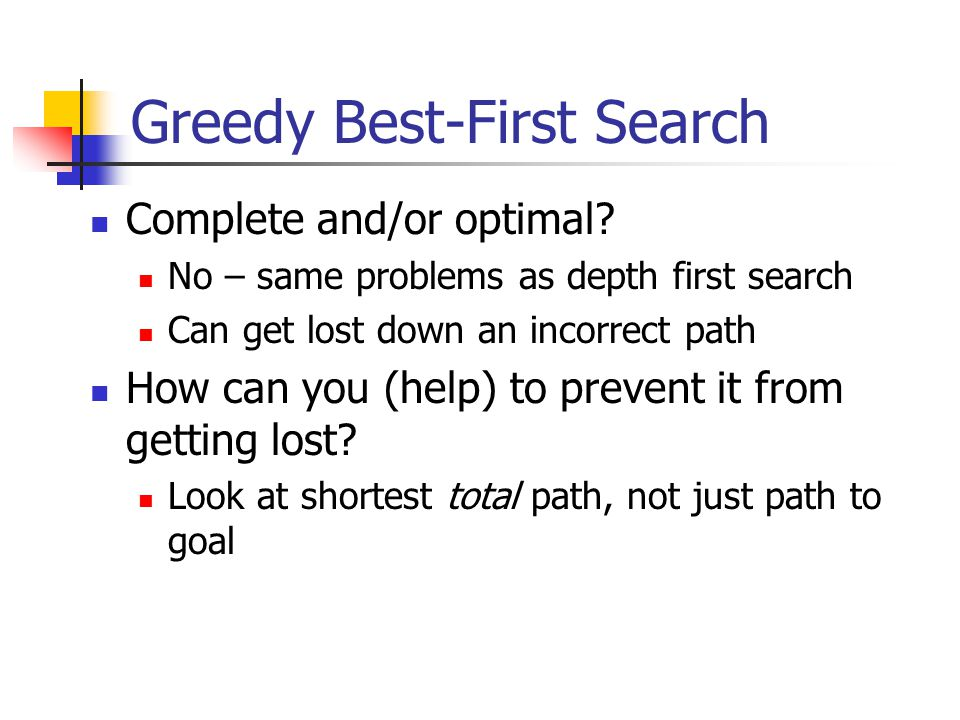 Greedy Best-First Search Complete and/or optimal.