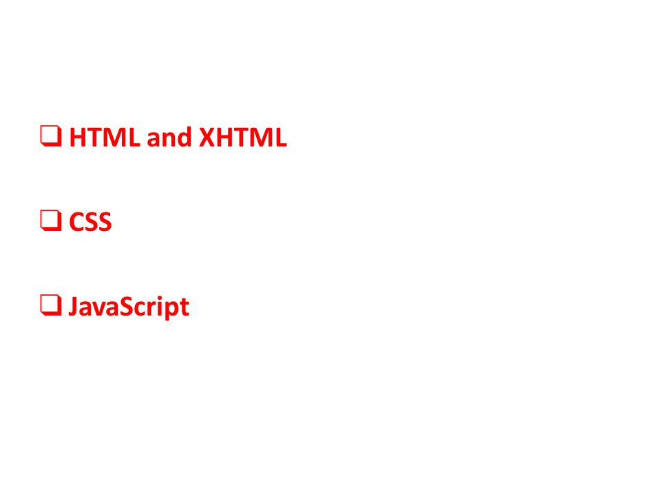 ❑ HTML and XHTML ❑ CSS ❑ JavaScript