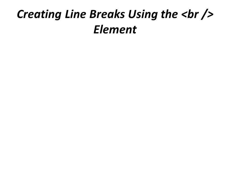 Creating Line Breaks Using the Element