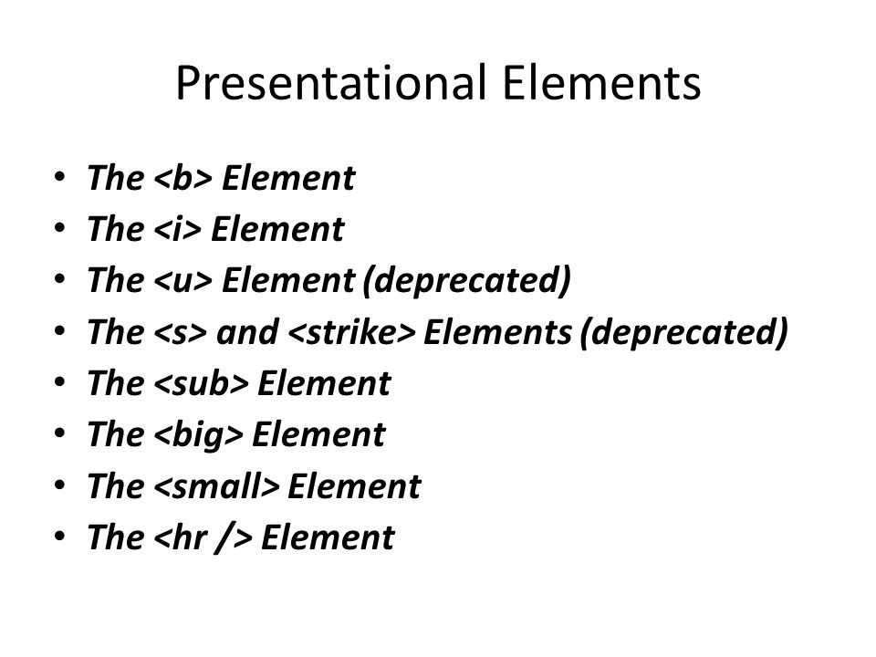 Presentational Elements The Element The Element (deprecated) The and Elements (deprecated) The Element