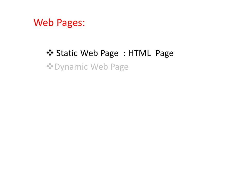 Web Pages:  Static Web Page : HTML Page  Dynamic Web Page