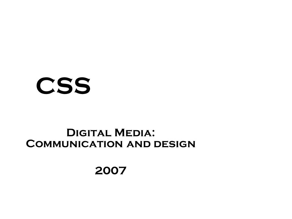 CSS Digital Media: Communication and design 2007