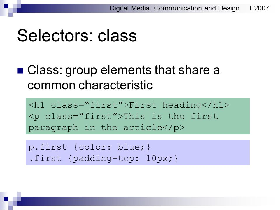Digital Media: Communication and DesignF2007 Selectors: class Class: group elements that share a common characteristic p.first {color: blue;}.first {p