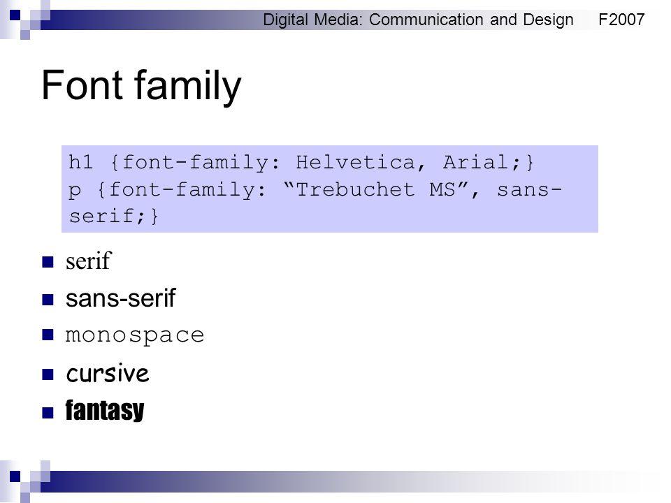 Digital Media: Communication and DesignF2007 Font family serif sans-serif monospace cursive fantasy h1 {font-family: Helvetica, Arial;} p {font-family