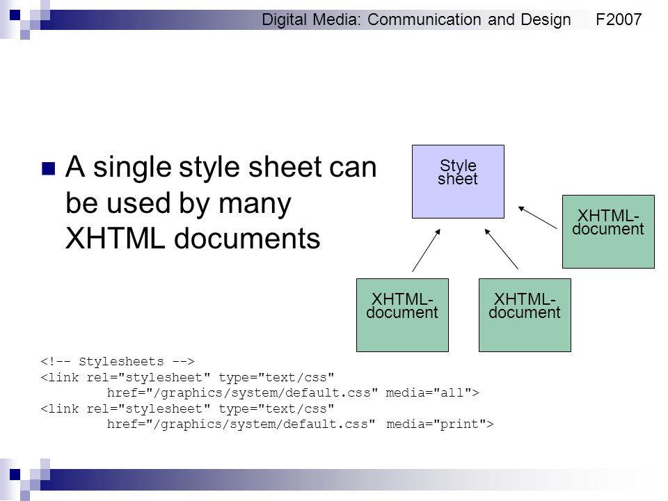 Digital Media: Communication and DesignF2007 A single style sheet can be used by many XHTML documents Style sheet XHTML- document <link rel=
