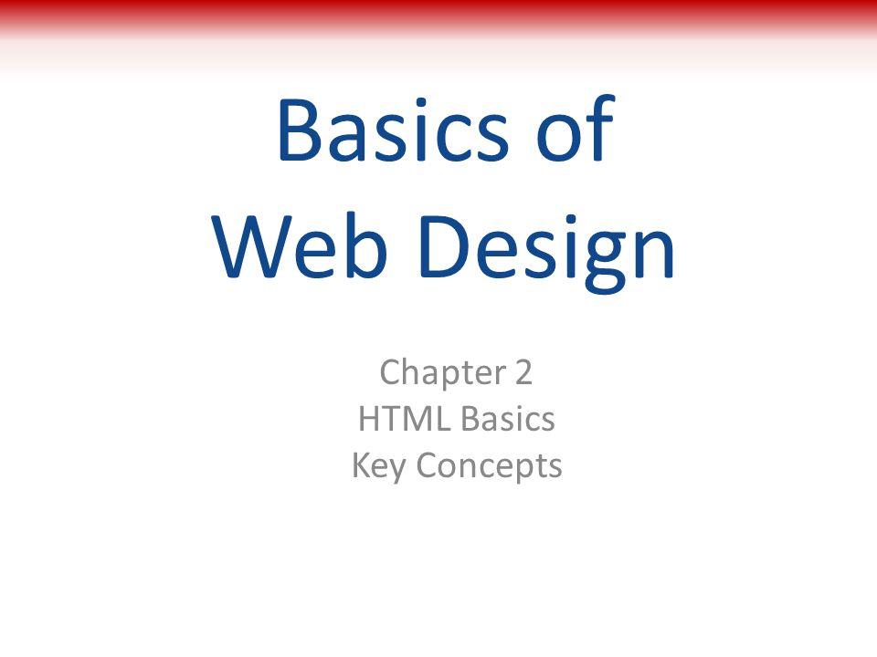 Basics of Web Design Chapter 2 HTML Basics Key Concepts 1