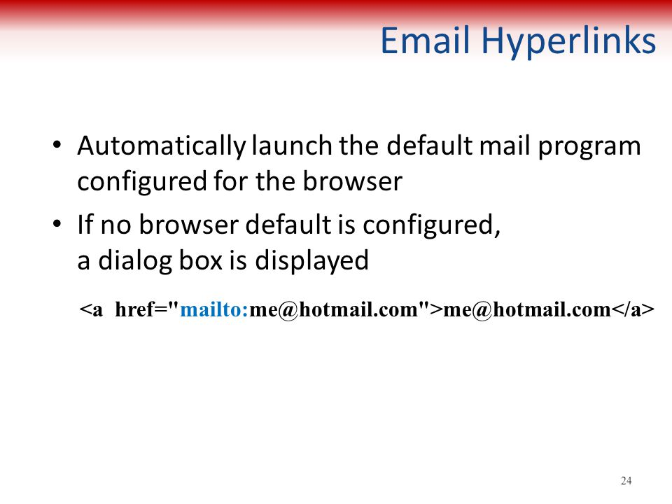 Email Hyperlinks Automatically launch the default mail program configured for the browser If no browser default is configured, a dialog box is display