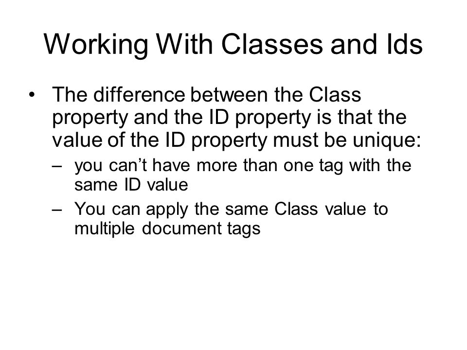 Working With Classes and Ids The difference between the Class property and the ID property is that the value of the ID property must be unique: –you c