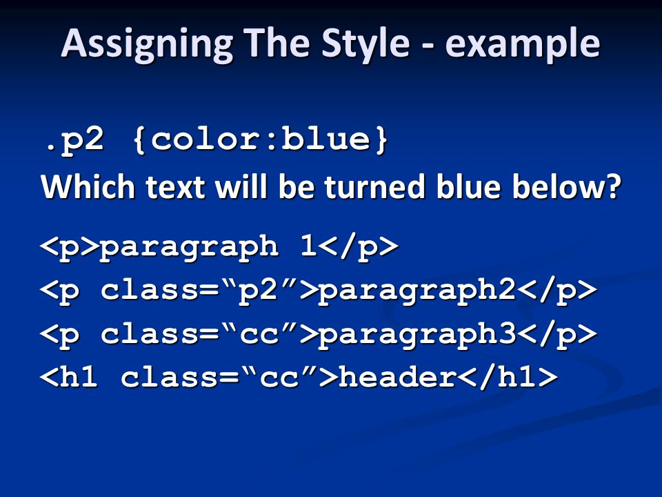 Assigning The Style - example.p2 {color:blue} Which text will be turned blue below.