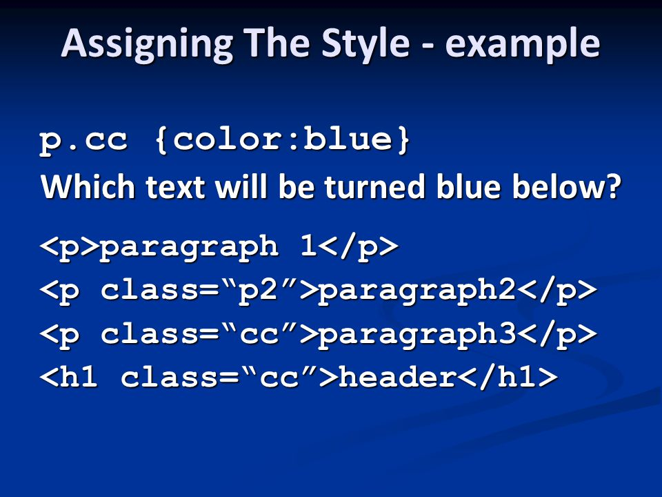 Assigning The Style - example p.cc {color:blue} Which text will be turned blue below.