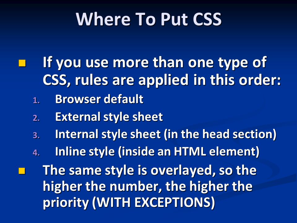 Where To Put CSS If you use more than one type of CSS, rules are applied in this order: If you use more than one type of CSS, rules are applied in this order: 1.