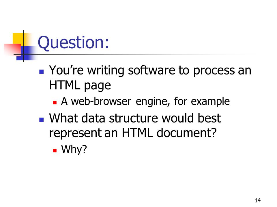 14 Question: You're writing software to process an HTML page A web-browser engine, for example What data structure would best represent an HTML document.