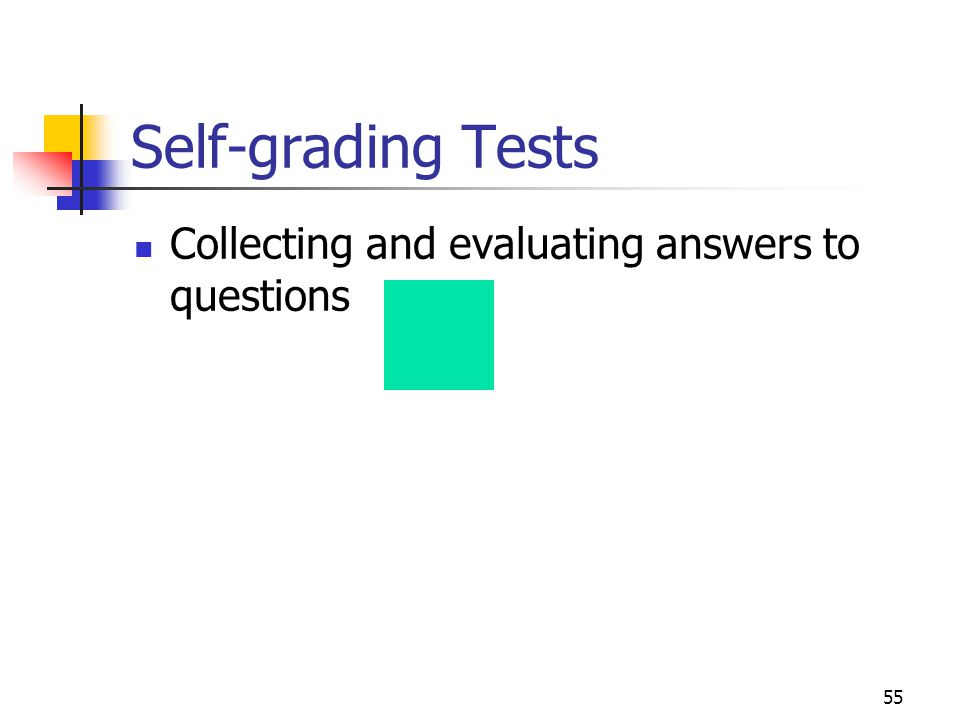 55 Self-grading Tests Collecting and evaluating answers to questions