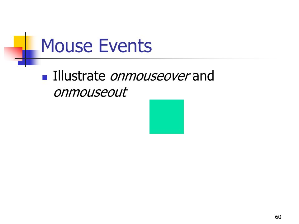 60 Mouse Events Illustrate onmouseover and onmouseout