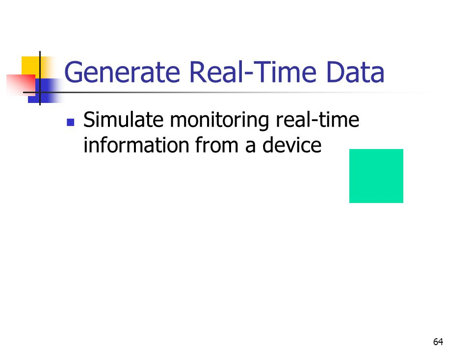 64 Generate Real-Time Data Simulate monitoring real-time information from a device