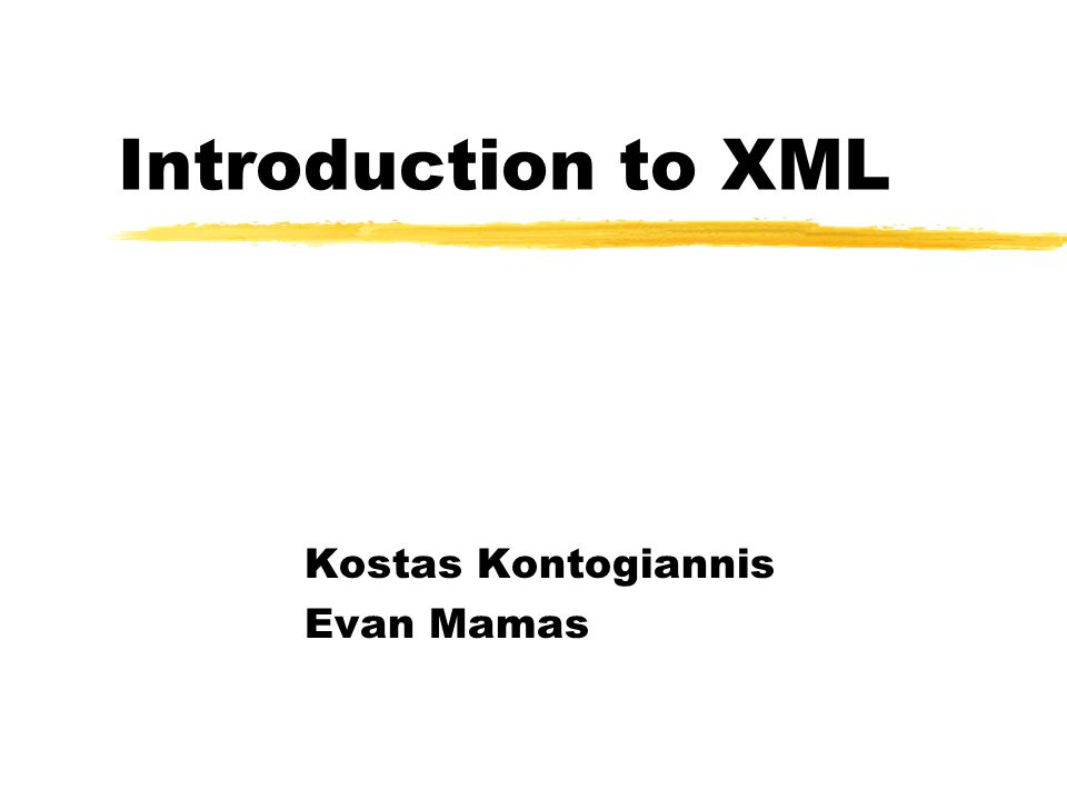 Outline zIntroduce XML, HTML and SGML zCompare and Contrast yXML vs.