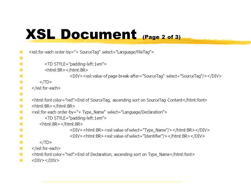 XSL Document (Page 2 of 3) z z End of SourceTag, ascending sort on SourceTag Content z z End of Declaration, ascending sort on Type_Name z
