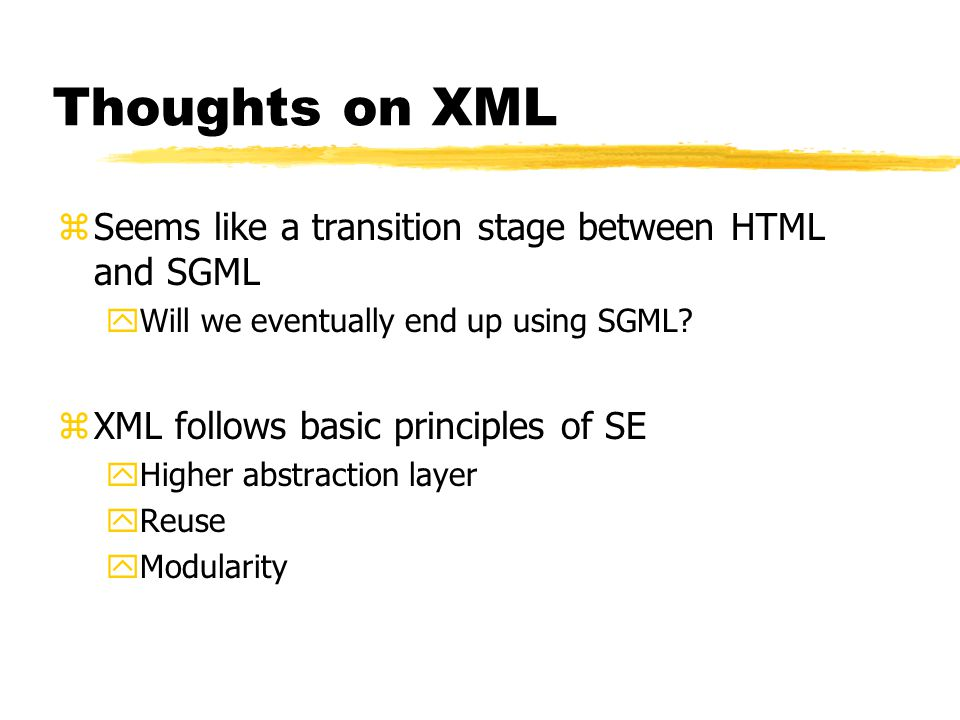 Thoughts on XML zSeems like a transition stage between HTML and SGML yWill we eventually end up using SGML.