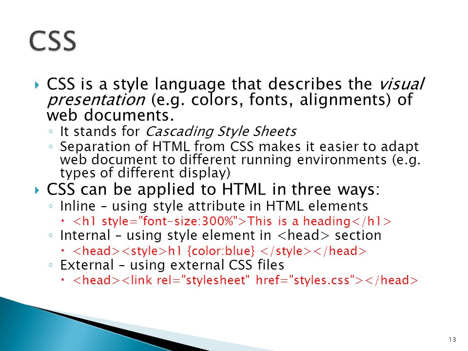  CSS is a style language that describes the visual presentation (e.g.