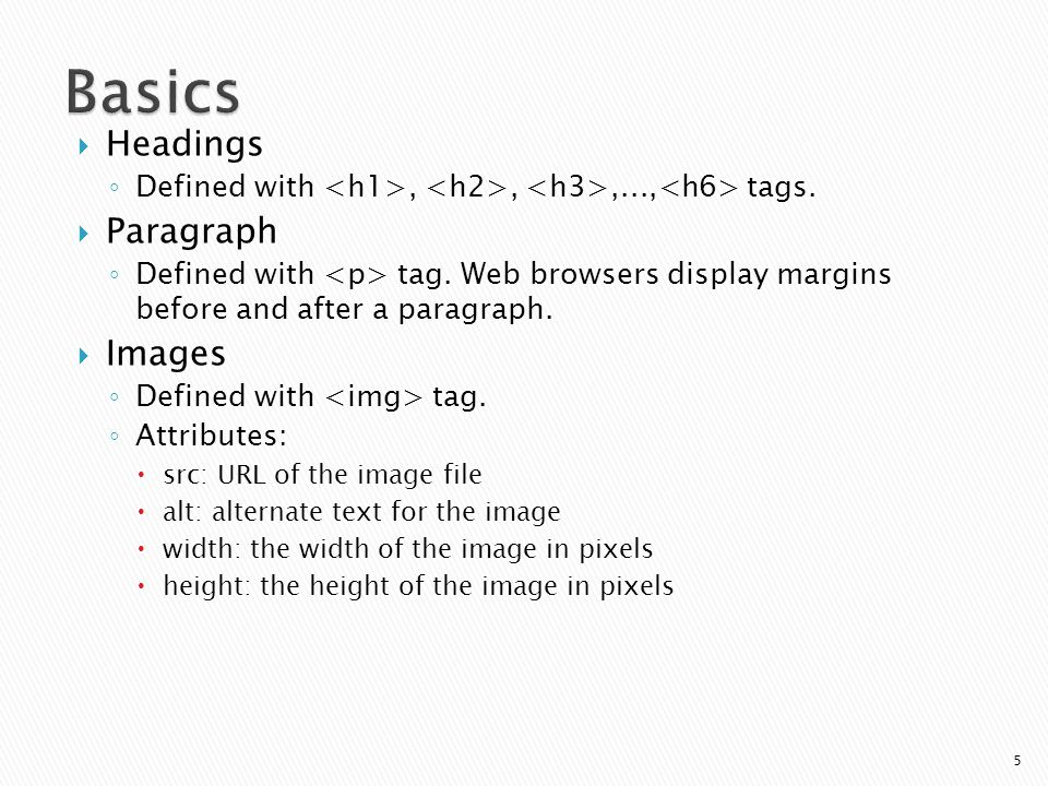 5  Headings ◦ Defined with,,,..., tags. Paragraph ◦ Defined with tag.