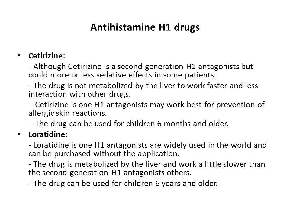 Antihistamine H1 drugs Cetirizine: - Although Cetirizine is a second generation H1 antagonists but could more or less sedative effects in some patient