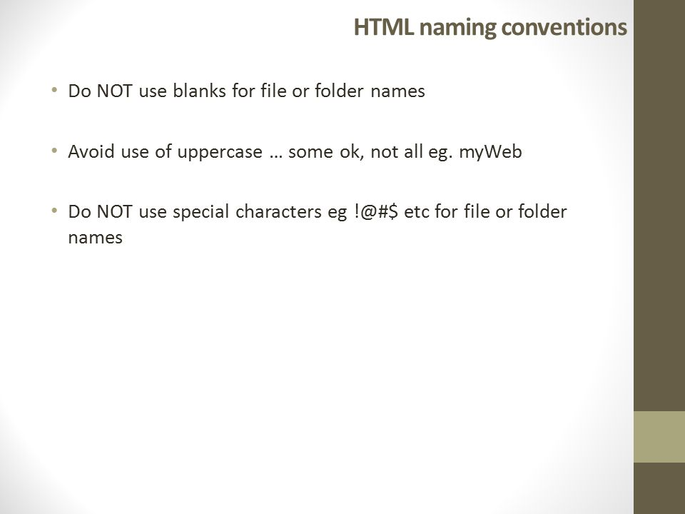 HTML naming conventions Do NOT use blanks for file or folder names Avoid use of uppercase … some ok, not all eg.