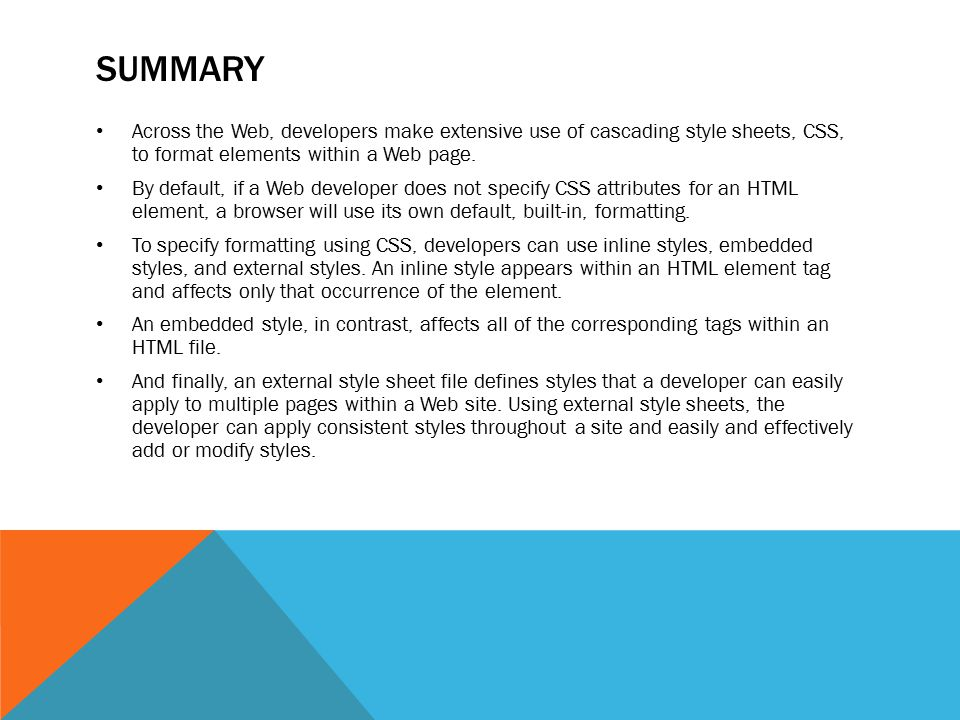 SUMMARY Across the Web, developers make extensive use of cascading style sheets, CSS, to format elements within a Web page.