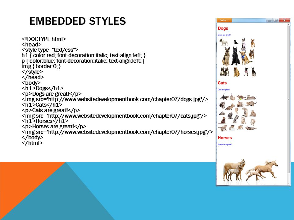 INLINE STYLES OVERRIDE EMBEDDED When you define style properties for an HTML element using embedded styles, you set the default format for each occurrence of the tag throughout your HTML file.