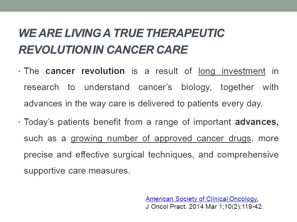 The cancer revolution is a result of long investment in research to understand cancer's biology, together with advances in the way care is delivered to patients every day.