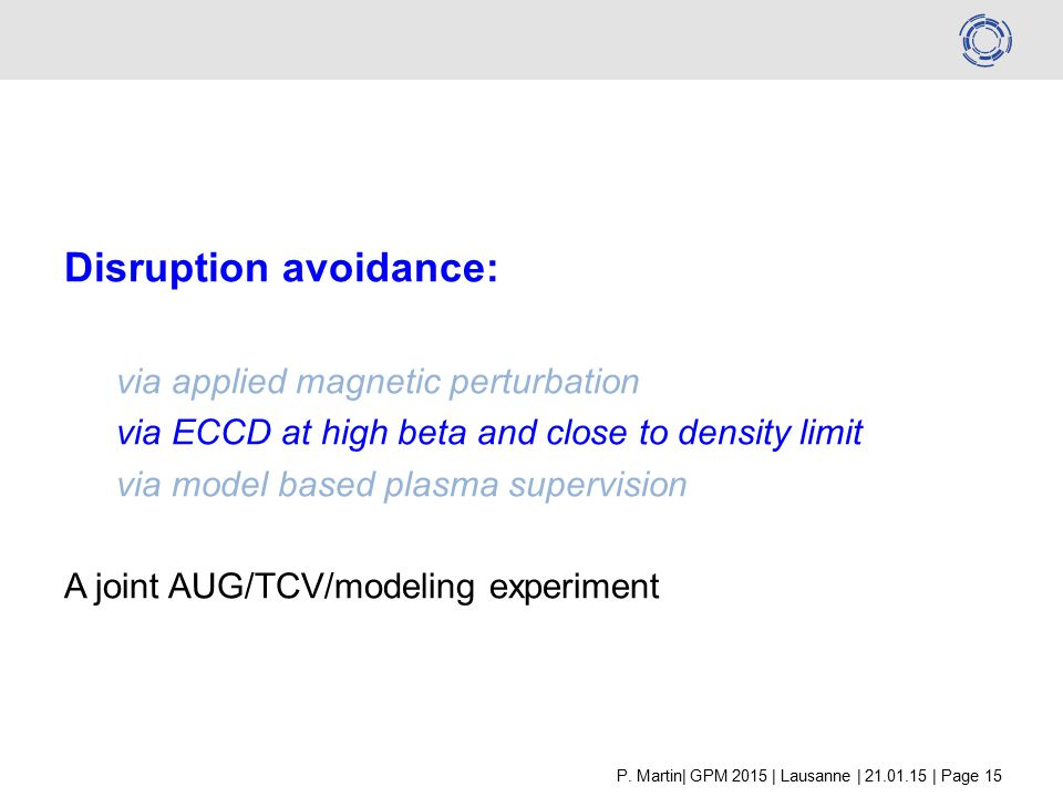 Disruption avoidance: via applied magnetic perturbation via ECCD at high beta and close to density limit via model based plasma supervision A joint AUG/TCV/modeling experiment P.