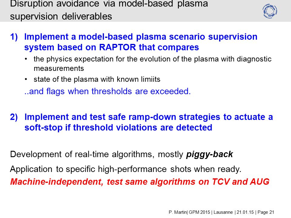 Disruption avoidance via model-based plasma supervision deliverables 1) Implement a model-based plasma scenario supervision system based on RAPTOR that compares the physics expectation for the evolution of the plasma with diagnostic measurements state of the plasma with known limiits..and flags when thresholds are exceeded.
