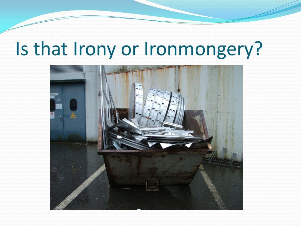 Is that Irony or Ironmongery
